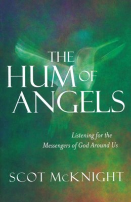 The Hum of Angels: Listening for the Messengers of God Around Us  -     By: Scot McKnight