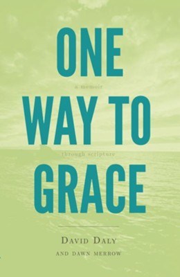 One Way to Grace: A Memoir through Scripture - eBook  -     By: David Daly, Dawn Merrow
