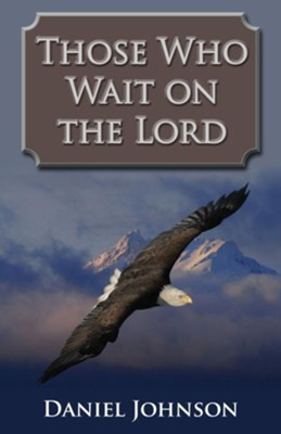 Those Who Wait on the Lord - eBook  -     By: Daniel Johnson