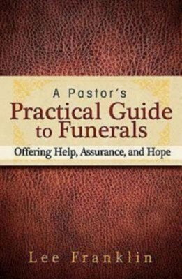 A Pastor's Practical Guide to Funerals: Offering Help, Assurance, and Hope - eBook  -     By: Lee Franklin