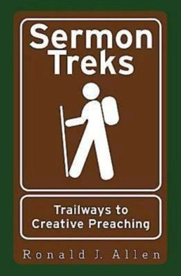 Sermon Treks: Trailways to Creative Preaching - eBook  -     By: Ronald J. Allen