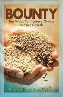 Bounty: Ten Ways To Increase Giving At Your Church - eBook  -     By: Scott McKenzie, Kristine Miller
