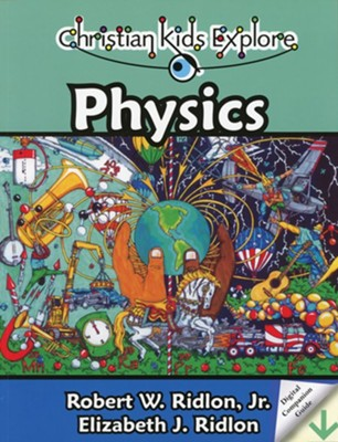 Christian Kids Explore Physics, Second Edition-Book & Digital Companion Guide   -     By: Robert W. Ridlon Jr., Elizabeth J. Ridlon