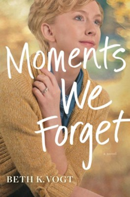 Moments We Forget, hardcover  -     By: Beth K. Vogt