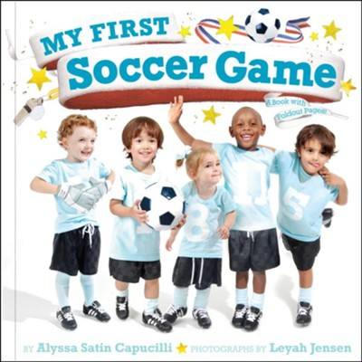 My First Soccer Game: A Book with Foldout Pages  -     By: Alyssa Satin Capucilli     Illustrated By: Leyah Jensen