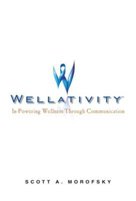 Wellativity: In-Powering Wellness through Communication - eBook  -     By: Scott Morofsky