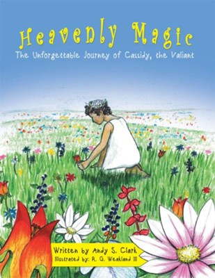 Heavenly Magic: The Unforgettable Journey of Cassidy, the Valiant - eBook  -     By: Andy Clark