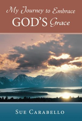 My Journey to Embrace God's Grace - eBook  -     By: Sue Carabello