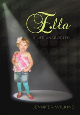 Ella: A Life Unaborted - eBook  -     By: Jennifer Wilkins