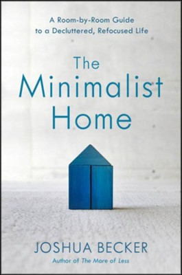 The Minimalist Home: A Room-by-Room Guide to a Decluttered, Refocused Life  -     By: Joshua Becker