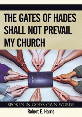 The Gates of Hades Shall Not Prevail My Church: Spoken In God's Own Words - eBook  -     By: Robert Harris