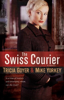 Swiss Courier, The: A Novel - eBook  -     By: Tricia Goyer, Mike Yorkey
