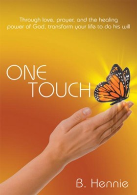 ONE TOUCH: Through love, prayer, and the healing power of God, transform your life to do his will - eBook  -     By: B. Hennie