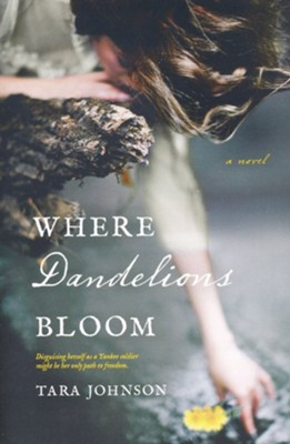 Where Dandelions Bloom  -     By: Tara Johnson