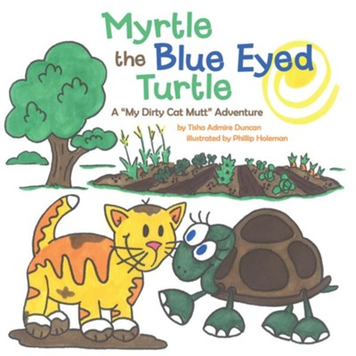Myrtle the Blue Eyed Turtle: A My Dirty Cat Mutt Adventure - eBook  -     By: Tisha Admire Duncan