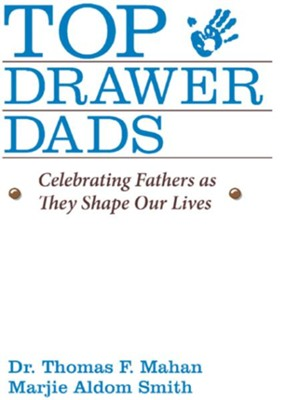 Top Drawer Dads: Celebrating Fathers as They Shape Our Lives - eBook  -     By: Thomas Mahan, Marjie Smith