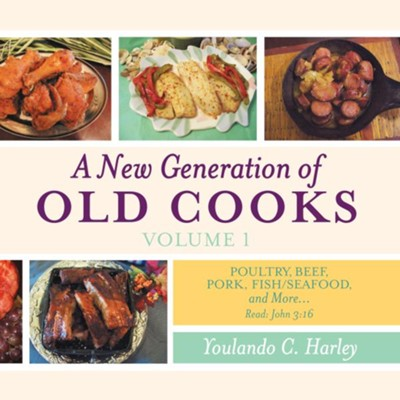 A New Generation of Old Cooks Volume 1: Poultry, Beef, Pork, Fish/Seafood, and More - eBook  -     By: Youlando C. Harley