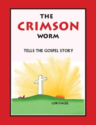 The Crimson Worm: Tells the Gospel Story - eBook  -     By: Lori Pagel