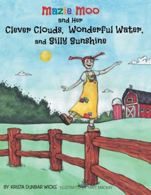 Mazie Moo and her Clever Clouds, Wonderful Water and Silly Sunshine - eBook  -     By: Krista Wicks