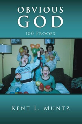Obvious God: 100 Proofs - eBook  -     By: Kent Muntz