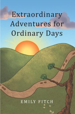 Extraordinary Adventures for Ordinary Days - eBook  -     By: Emily Fitch