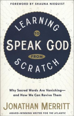 Learning to Speak God from Scratch: Why Sacred Words Are Vanishing-and How We Can Revive Them  -     By: Jonathan Merritt