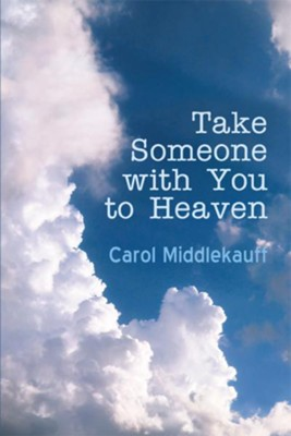 Take Someone with You to Heaven - eBook  -     By: Carol Middlekauff