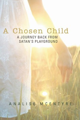 A Chosen Child: A Journey Back from Satan's Playground - eBook  -     By: Analise McEntyre