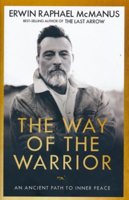 The Way of the Warrior: An Ancient Path to Inner Peace   -     By: Erwin Raphael McManus