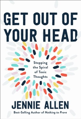 Get Out of Your Head: The One Thought That Can Shift Our Chaotic Minds  -     By: Jennie Allen