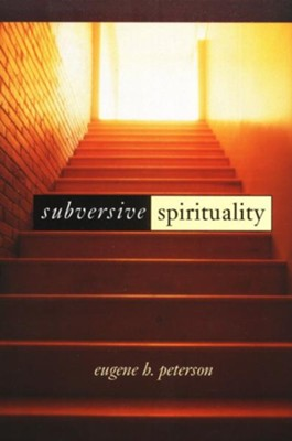 Subversive Spirituality   -     By: Eugene H. Peterson