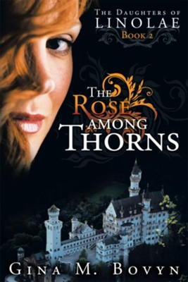 The Rose among Thorns: The Daughters of Linolae Book 2 - eBook  -     By: Gina Bovyn