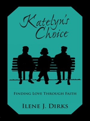 Katelyn's Choice: Finding Love Through Faith - eBook  -     By: Ilene J. Dirks