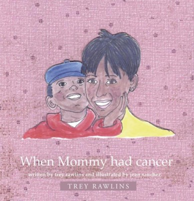 When Mommy Had Cancer - eBook  -     By: Trey Rawlins