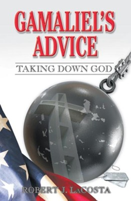 Gamaliel's Advice: Taking Down God - eBook  -     By: Robert J. Lacosta