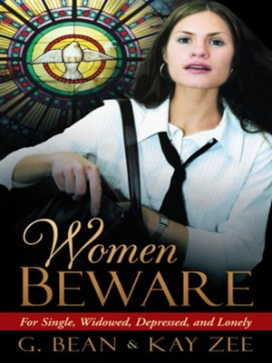 Women Beware: For Single, Widowed, Depressed, and Lonely - eBook  -     By: G. Bean, Kay Zee