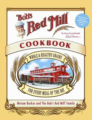Bob's Red Mill Cookbook  -     By: Miriam Backes