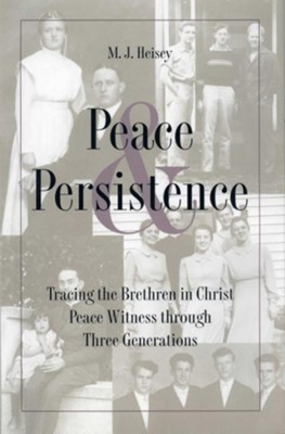 Peace and Persistence: Tracing the Brethren in Christ Peace Witness through Three Generations - eBook  -     By: M.J. Heisey