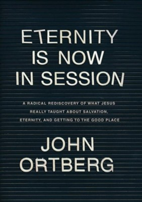 Eternity is Now in Session, Hardcover Book   -     By: John Ortberg