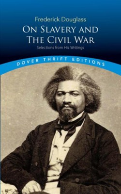 Frederick Douglass on Slavery and the Civil War: Selections from His Writings  -     By: Frederick Douglass