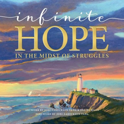 Infinite Hope . . . in the Midst of Struggles  -     By: Joni and Friends Inc.     Illustrated By: Joni Eareckson Tada, Jill DeHaan
