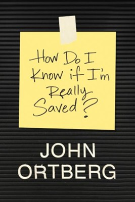 How Do I Know If I'm Really Saved?  -     By: John Ortberg