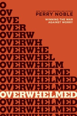Overwhelmed?: Winning the War against Worry - eBook  -     By: Perry Noble