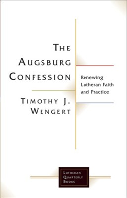 The Augsburg Confession  Renewing Lutheran Faith and Practice  -     By: Timothy J. Wengert