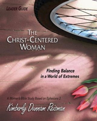 The Christ-Centered Woman Leader Guide: Finding Balance in a World of Extremes - eBook  -     By: Kimberly Dunnam Reisman
