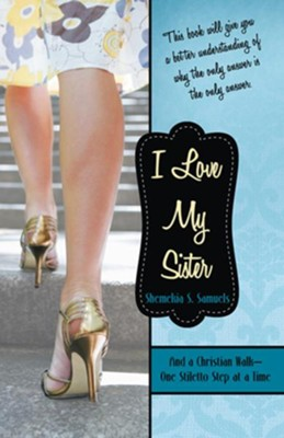 I Love My Sister: And a Christian WalkOne Stiletto Step at a Time - eBook  -     By: Shemekia Samuels