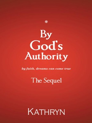 By Gods Authority: By Faith, Dreams Can Come True - eBook  -     By: Kathryn