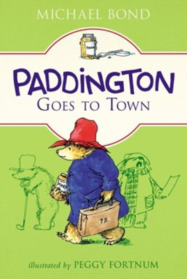 Paddington Goes to Town  -     By: Michael Bond     Illustrated By: Peggy Fortnum