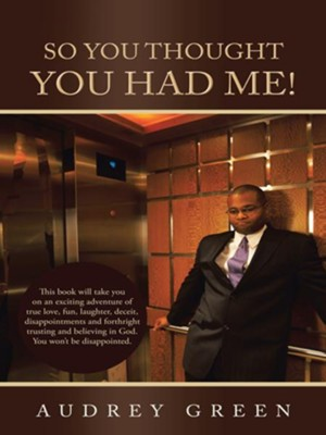 So You Thought You Had Me! - eBook  -     By: Audrey Green