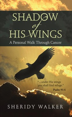 Shadow of His Wings: A Personal Walk Through Cancer - eBook  -     By: Sheridy Walker